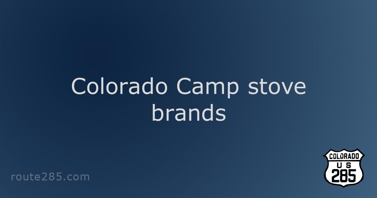 Colorado Camp stove brands