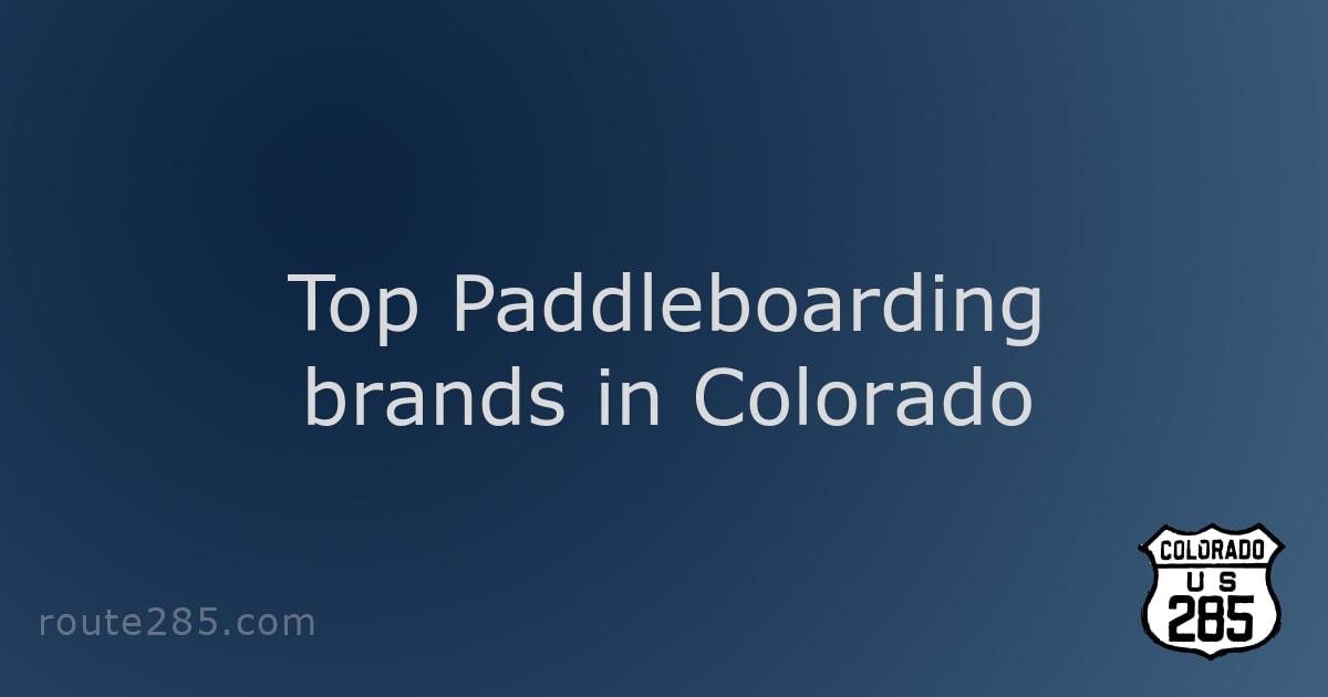 Top Paddleboarding brands in Colorado