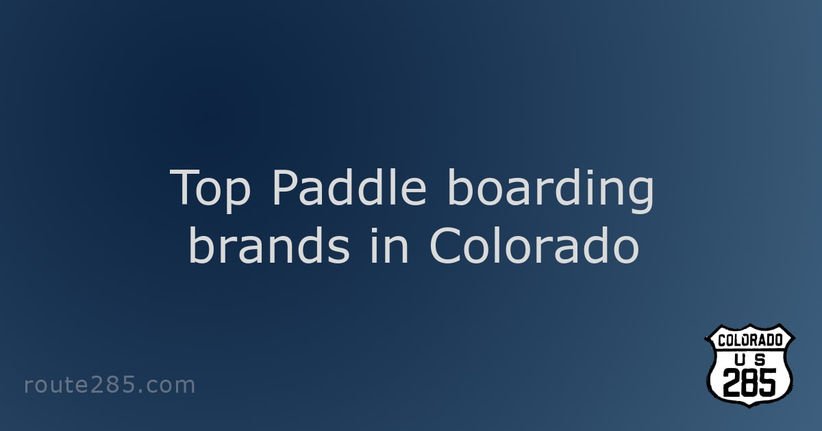 Top Paddle boarding brands in Colorado