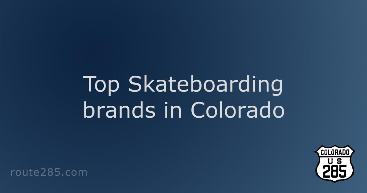 Top Skateboarding brands in Colorado