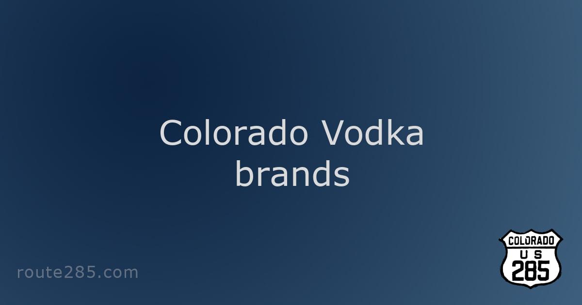 Colorado Vodka brands