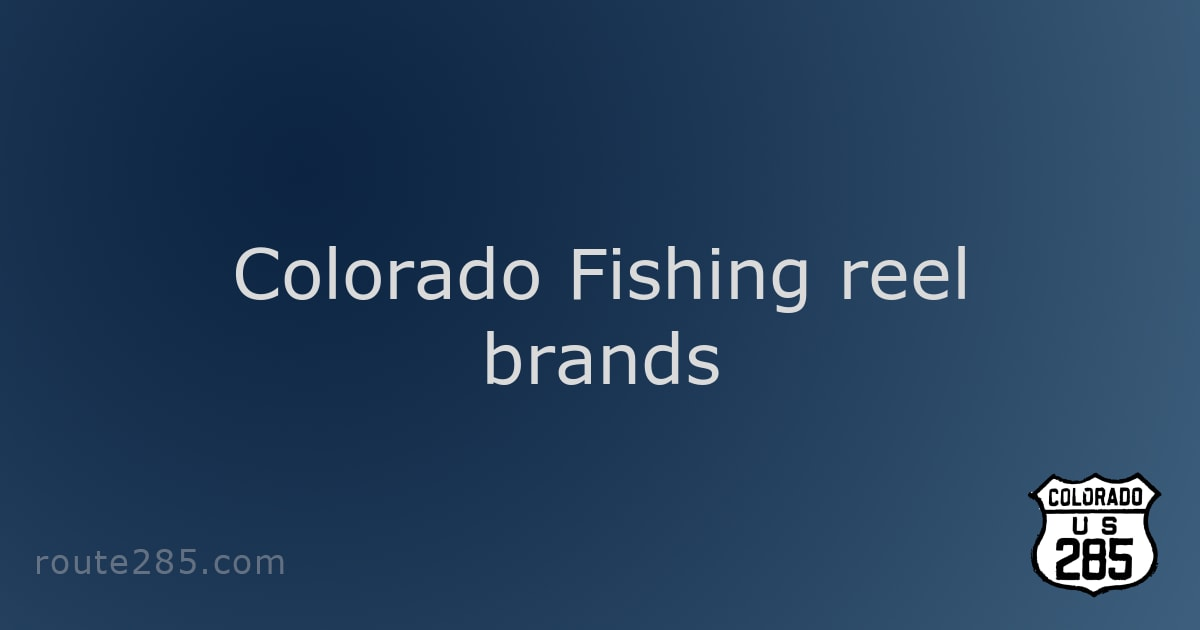 Colorado Fishing reel brands
