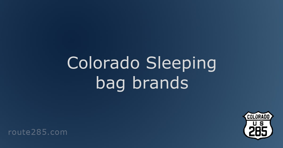 Colorado Sleeping bag brands