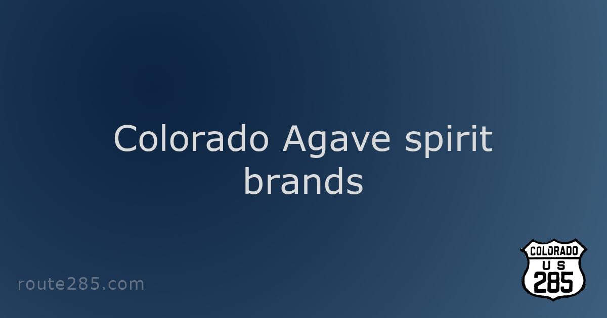 Colorado Agave spirit brands